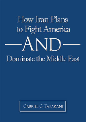 How Iran Plans to Fight America and Dominate the Middle East PDF