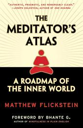 The Meditator's Atlas: A Roadmap to the Inner World