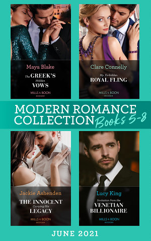 Modern Romance June 2021 Books 5-8: The Greek's Hidden Vows / My Forbidden Royal Fling / The Innocent Carrying His Legacy / Invitation from the Venetian Billionaire
