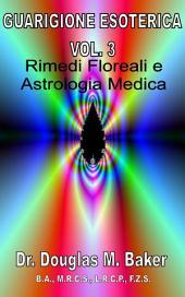 GUARIGIONE ESOTERICA - Vol. 3: Rimedi Floreali e Astrologia Medica