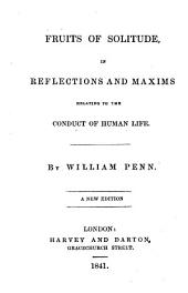 Fruits of Solitude, in Reflections and Maxims Relating to the Conduct of Human Life