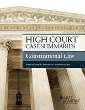 High Court Case Summaries on Constitutional Law, Keyed to Stone: Edition 7