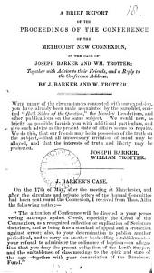 A brief report of the proceedings of the Conference of the Methodist New Connexion in the case of J. Barker and W. Trotter, with a reply to the Conference address, by J. Barker and W. Trotter: Volume 18