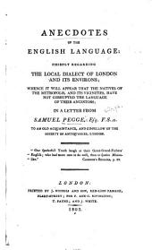Anecdotes of the English Language: Chiefly Regarding the Local Dialect of London and Its Environs; Whence it Will Appear that the Natives of the Metropolis and Its Vicinities Have Not Corrupted the Language of Their Ancestors