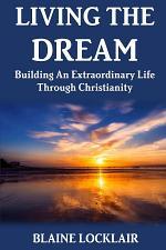 Living The Dream: Building An Extraordinary Life Through Christianity