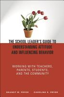 The School Leader s Guide to Understanding Attitude and Influencing Behavior PDF