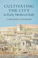 Cultivating the City in Early Medieval Italy PDF