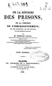 De la réforme des prisons, ou de la Théorie de l'emprisonnement, de ses principes, de ses moyens et de ses conditions pratiques: (1836. CIII, 390 p.)