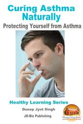 Curing Asthma Naturally - Protecting Yourself from Asthma
