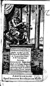 Exercitationes de generatione animalium. Quibus accedunt quaedam de partu: de membranis ac humoribus uteri: & de conceptione. Autore Guilielmo Harveo Anglo, ..