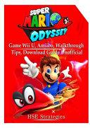 Super Mario Odyssey Game  Wii U  Amiibo  Walkthrough  Tips  Download Guide Unofficial