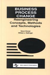 Business Process Change: Concepts, Methods, and Technologies