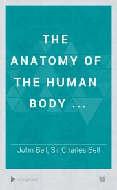 The Anatomy of the Human Body ..: Volume 1