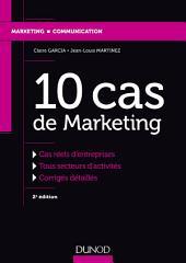 10 cas de Marketing - 2e éd.: Cas réels d'entreprises, Tous secteurs d'activités, Corrigés détaillés