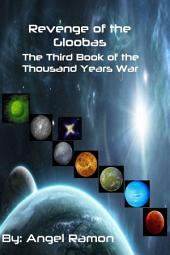 Revenge of the Gloobas: The Third Book of the Thousand Years War Series