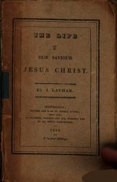 The life of our saviour Jesus Christ, by question and answer, by a layman