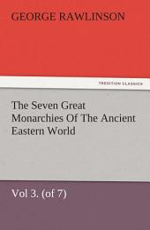 The Seven Great Monarchies Of The Ancient Eastern World, Vol 3. (of 7): Media The History, Geography, And Antiquities Of Chaldaea, Assyria, Babylon, Media, Persia, Parthia, And Sassanian or New Persian Empire, With Maps and Illustrations.