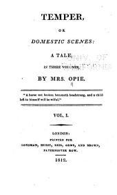 Temper: Or, Domestic Scenes, a Tale in Three Volumes, Volume 1