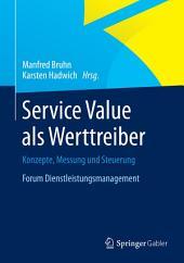 Service Value als Werttreiber: Konzepte, Messung und Steuerung Forum Dienstleistungsmanagement