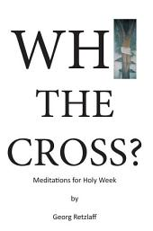 Why the Cross?: Meditations for Holy Week