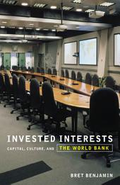 Invested Interests: Capital, Culture, and the World Bank