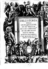 Istoria Della Sacra Religione Et ... Militia Di S. Giovanni Gierosolimitano ... Di Nuovo Ristampata E Dal Medesimo Autore Ampliata Et Illustrata: Volume 1