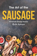 The Art of the Sausage  Homemade Sausage Recipes Book