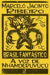 Brasil Fantástico - A voz de Nhanderuvuçú