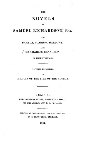 The Novels of Samuel Richardson  Esq  Viz  Pamela  Clarissa Harlowe  and Sir Charles Grandison