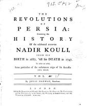 An Historical Account of the British Trade Over the Caspian Sea: With a Journal of Travels from London Through Russia Into Persia; and Back Again Through Russia, Germany and Holland. To which are Added, The Revolutions of Persia During the Present Century, with the Particular History of the Great Usurper Nadir Kouli, Volume 4