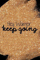 Hey Warrior, Keep Going: Blank Lined Notebook Journal Diary Composition Notepad 120 Pages 6x9 Paperback Mother Grandmother Black Gold