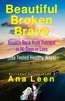 Beautiful Broken Brave  Bounce Back from Betrayal in 90 Days Or Less  Using Tested Healthy Ways