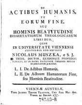 De actibus humanis et eorum fine, seu hominis beatitudine dissertationum theologicarum libri duo (etc.)