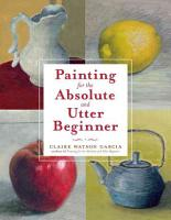 Painting for the Absolute and Utter Beginner PDF