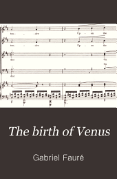 The birth of Venus: (La naissance de Vénus) : mythological ode for soli, chorus and orchestra : op. 29
