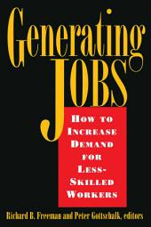Generating Jobs: How to Increase Demand for Less-Skilled Workers