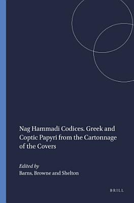 Nag Hammadi Codices  Greek and Coptic Papyri from the Cartonnage of the Covers