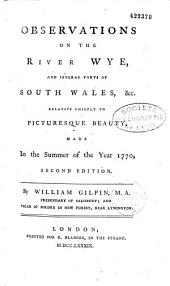 Observations on the River Wye and Several Parts of South Wales Relative Chiefly to Picturesque Beauty ; Made in the Summer of the Year of 1770 by William Gilpin