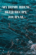 My Home Brew Beer Recipe Journal PDF