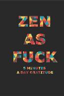 Zen As Fuck 5 Minutes A Day Gratitude PDF