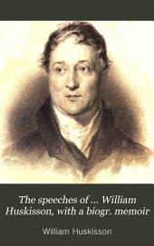 The speeches of ... William Huskisson, with a biogr. memoir: Volume 1