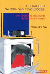 """A pedagogia na """"era das revoluções"""": uma análise do pensamento de Pestalozzi e Froebel"""