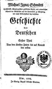 Geschichte der Deutschen: Von den ältesten Zeiten bis auf Konrad den ersten. 1