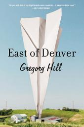 East of Denver: A Novel