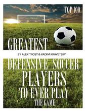Greatest Defensive Soccer Players to Ever Play the Game: Top 100