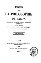 Examen de la philosophie de Bacon: où l'on traite différentes questions de philosophie rationnelle : ouvrage posthume, Volume 1