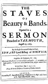 The Staves of Beauty & Bands: Opened in a Sermon Preached at Yarmouth, August 23, 1663