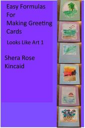 Easy Formulas for Making Greeting Cards: Looks Like Art 1