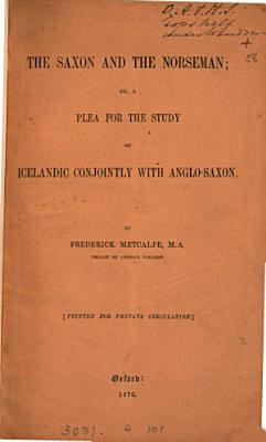 The Saxon and the Norseman  or  A plea for the study of Icelandic conjointly with Anglo Saxon PDF