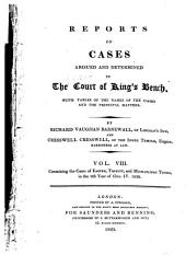 Reports of Cases Argued and Determined in the Court of King's Bench: With Tables of the Names of the Cases and the Principal Matters, Volume 8